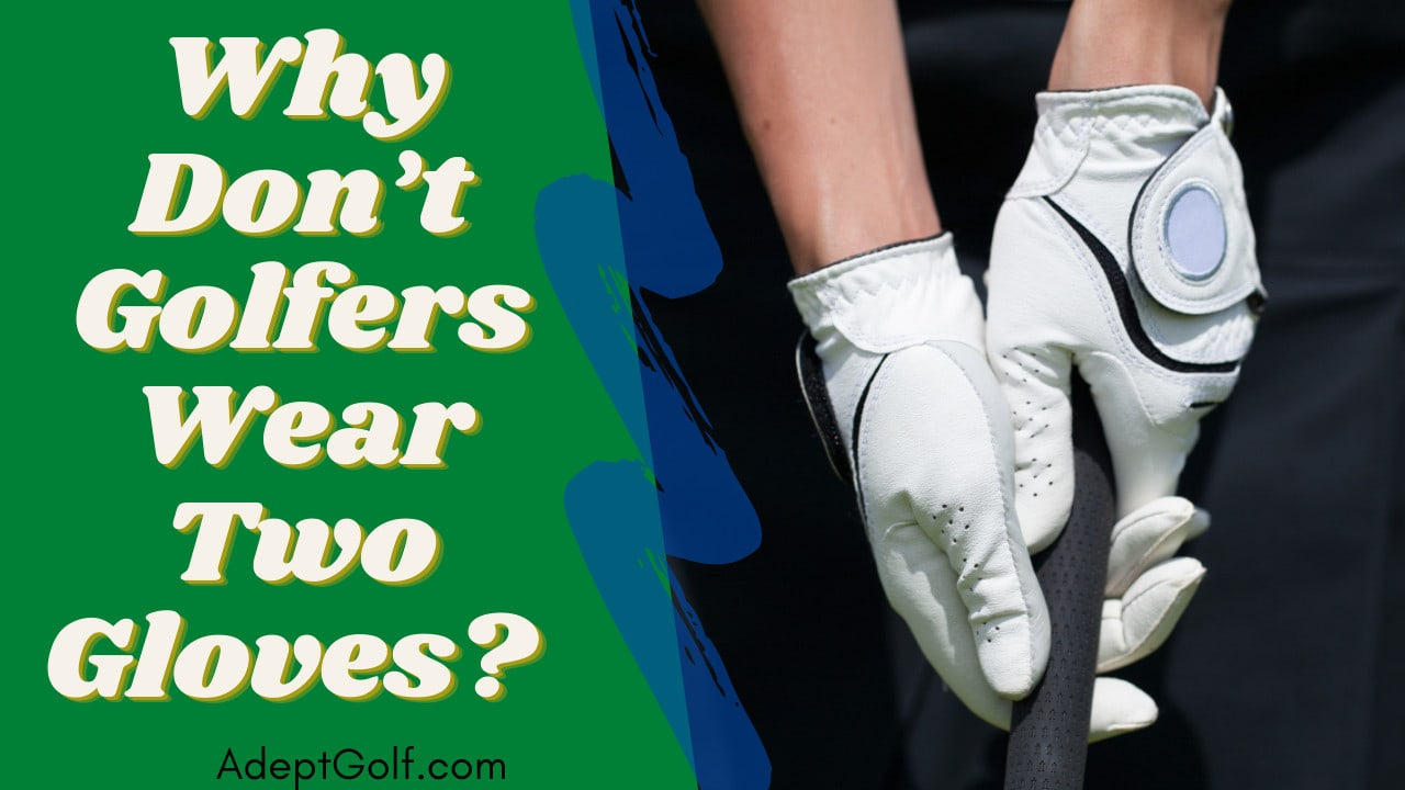Why Don't Golfers Wear Two Gloves?