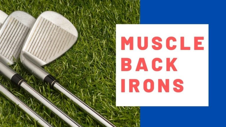 Muscle Back Irons: What They Are, Who Should Play Them