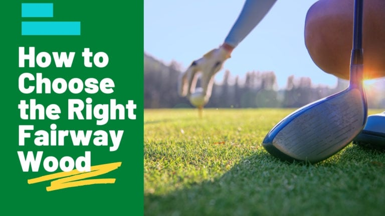 How to Choose the Right Fairway Wood