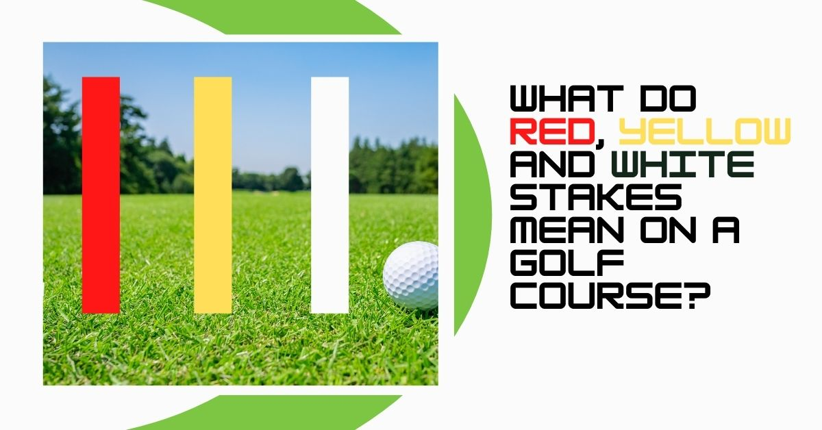 What Do Red, Yellow and White Stakes Mean on a Golf Course?