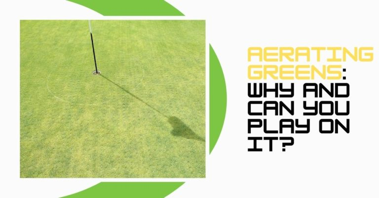 Aerating Greens: Why and Can You Play On It?