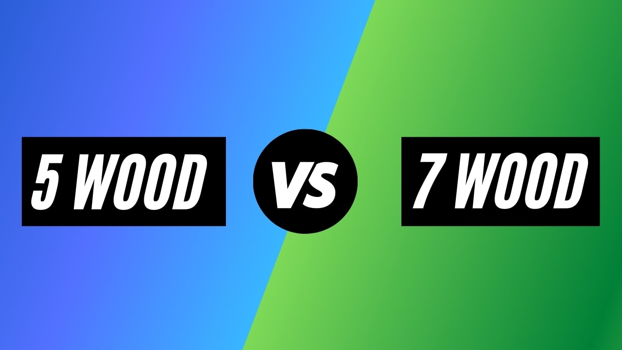 5 Wood Vs. 7 Wood: Which Club To Use & When