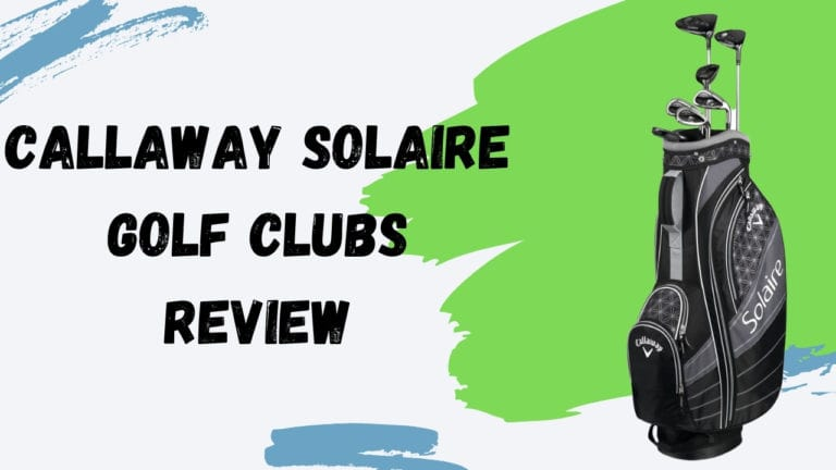 Callaway Solaire Golf Clubs Review