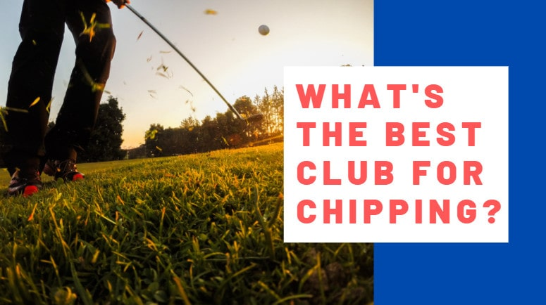 What's the best club for chipping
